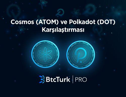 Cosmos (ATOM) - Polkadot (DOT) Karşılaştırması