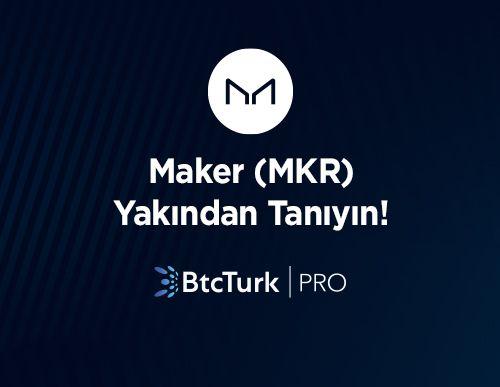 Maker (MKR)'ı Yakından Tanıyın