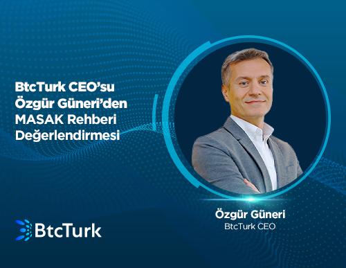 BtcTurk CEO'su Özgür Güneri'den MASAK Rehberi Değerlendirmesi