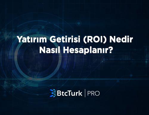 Yatırım Getirisi (ROI) Nedir? Nasıl Hesaplanır?